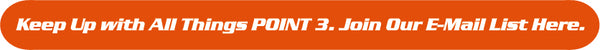 Keep Up with All Things POINT 3. Join Our E-Mail List Here.