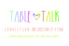 Table Talk - Connection: One Question At a Time