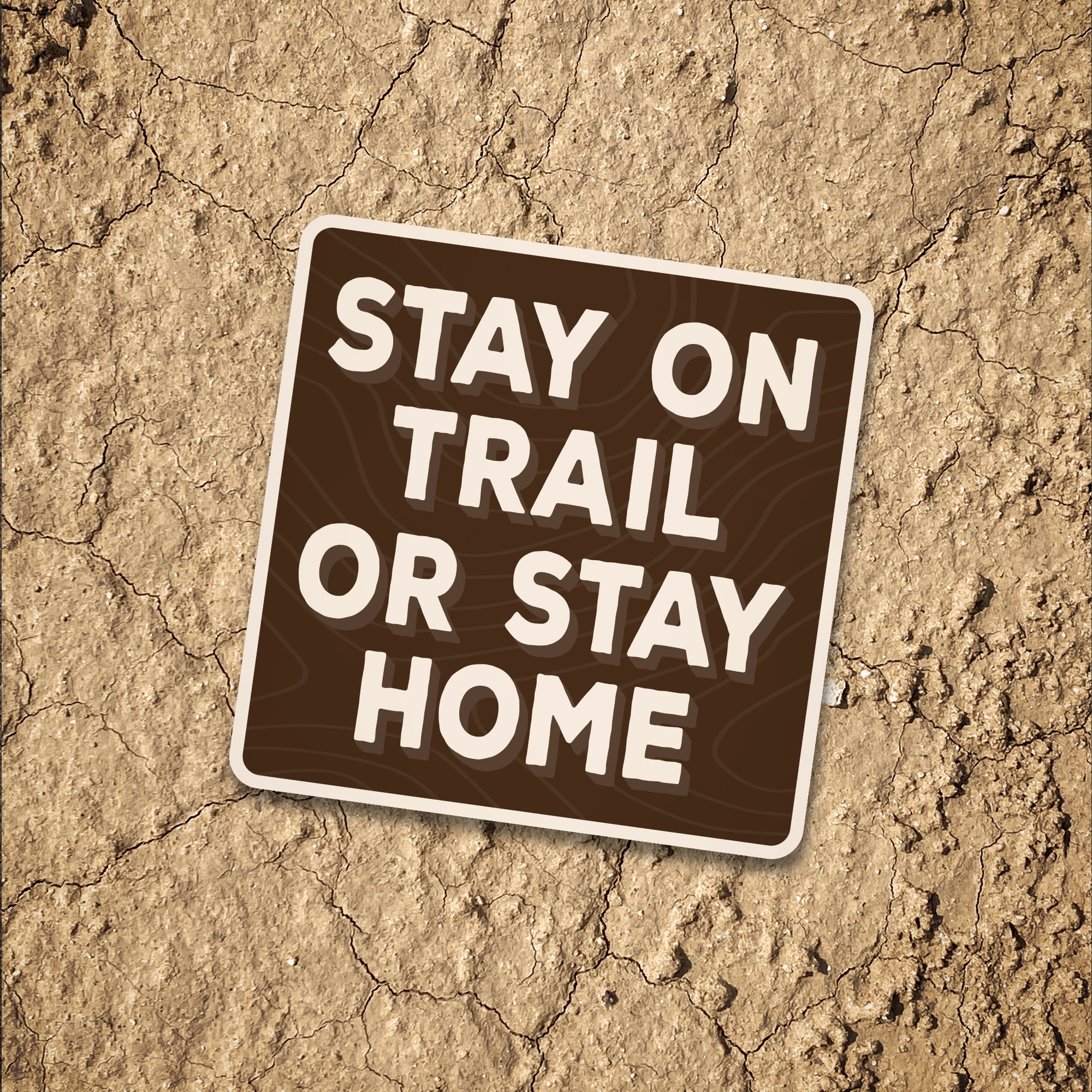 """STAY ON TRAIL OR STAY HOME"" STICKER ONLY"