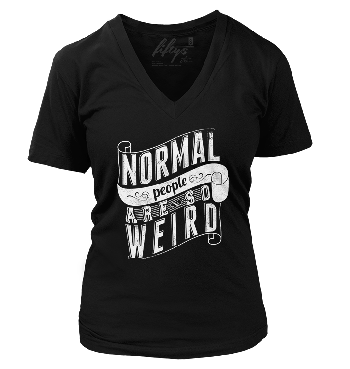Normal People Are So Weird Women's T Shirt