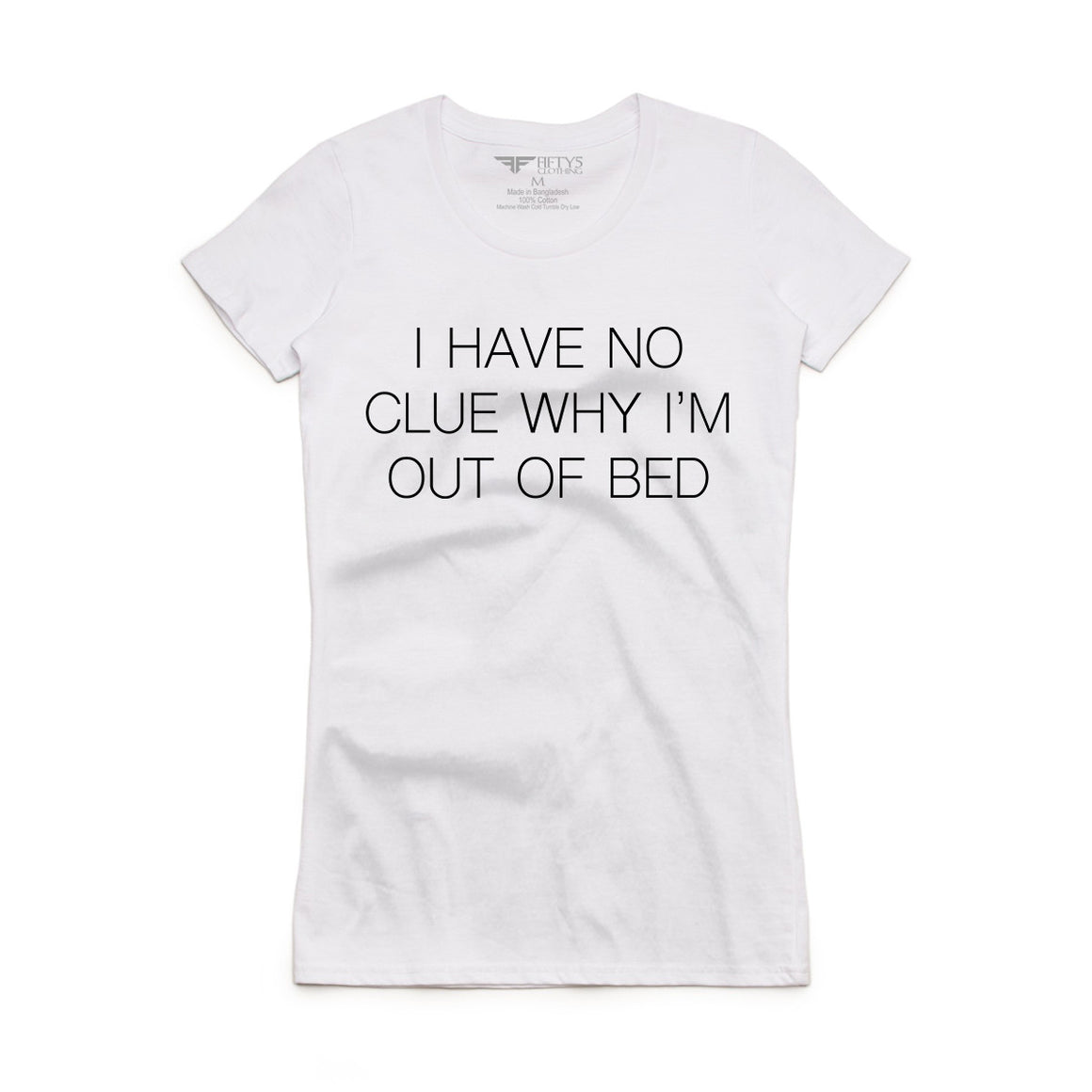 Fifty5 Clothing Why I'm Out of Bed Women's T-Shirt