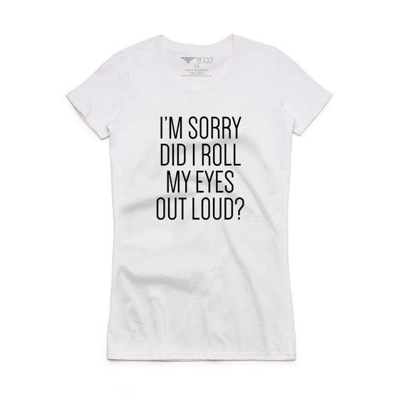 Fifty5 Clothing I'm Sorry Did I Roll My Eyes Women's T-Shirt
