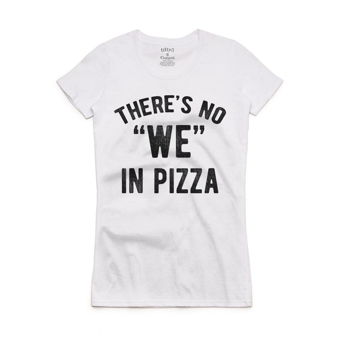 Fifty5 Clothing There's No We In Pizza Women's Crew Neck T-Shirt