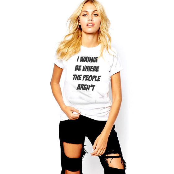 I Wanna Be Where The People Aren't Women's Crew Neck T-Shirt