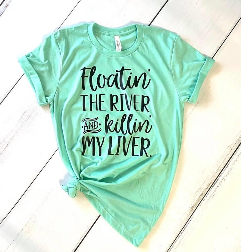 Floatin the River & Killin my Liver, Printed Tee - Monogram Gifts