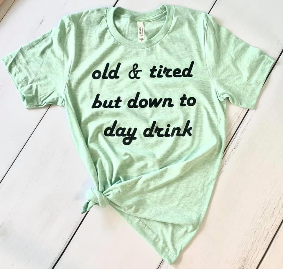 Old and Tired but Down to Day Drink, Printed Tee - Monogram Market