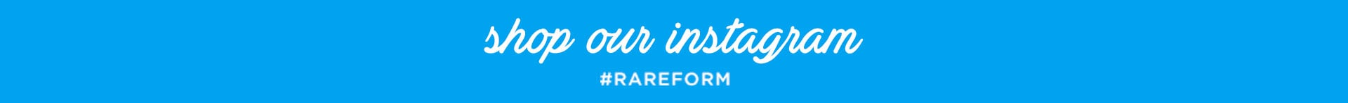 Shop Rareform Instagram @Rareform