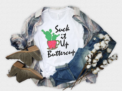 Suck it up Buttercup T shirt