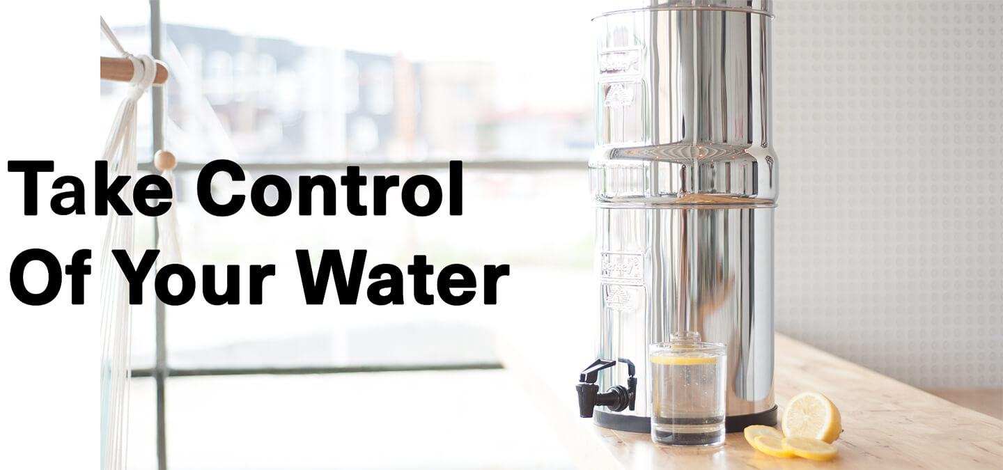 Berkey Filters take control of your water