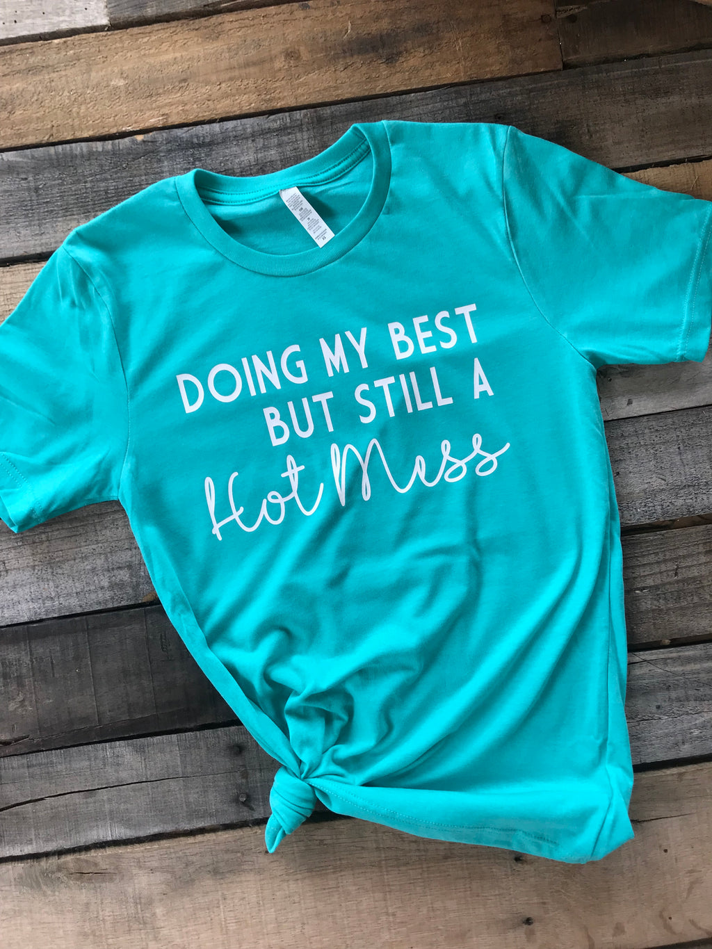Doing My Best But Still A Hot Mess Shirt