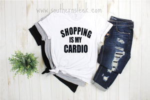 Shopping Is My Cardio Shirt in White, Grey, or Black