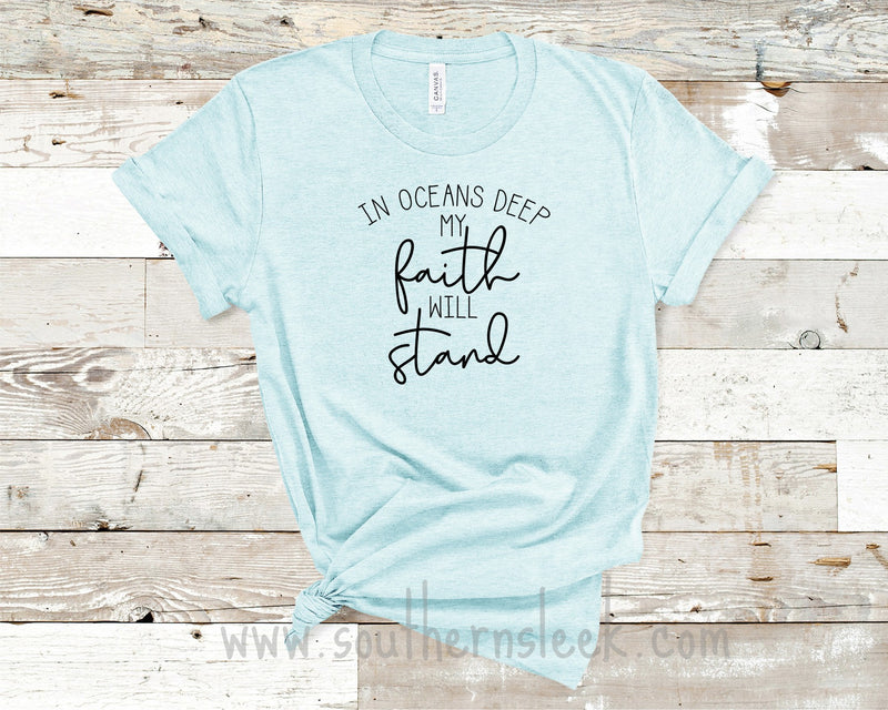 In Oceans Deep My Faith Will Stand Shirt
