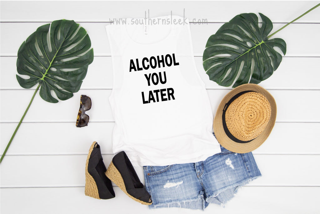 Alcohol You Later White Muscle Tank Top