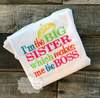 I'm The Big Sister Which Makes Me The Boss Embroidered Shirt or Bodysuit in Bright Colors