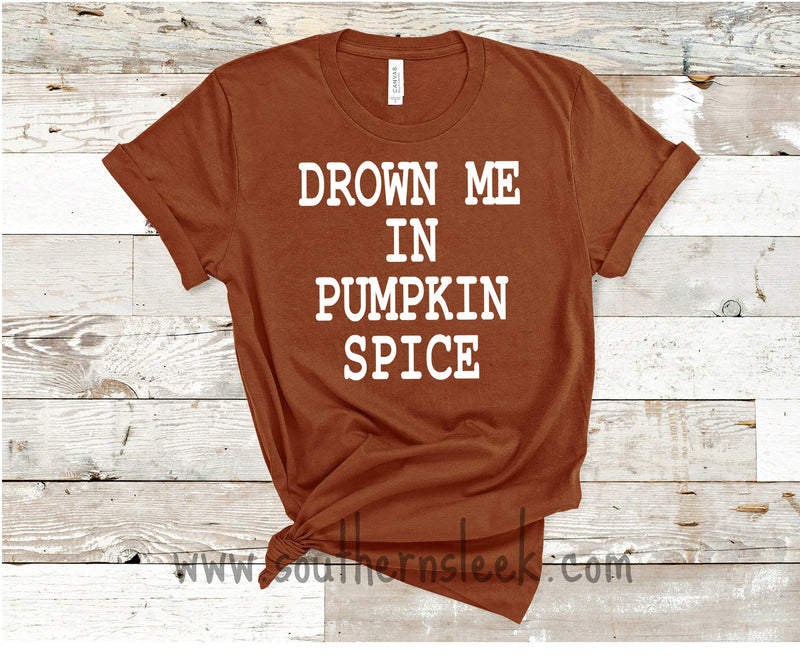 Drown Me In Pumpkin Spice Shirt