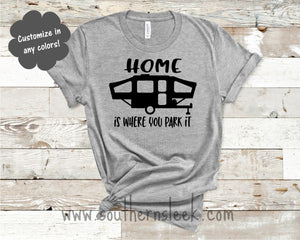 Home is Where Your Park It Camper Shirt