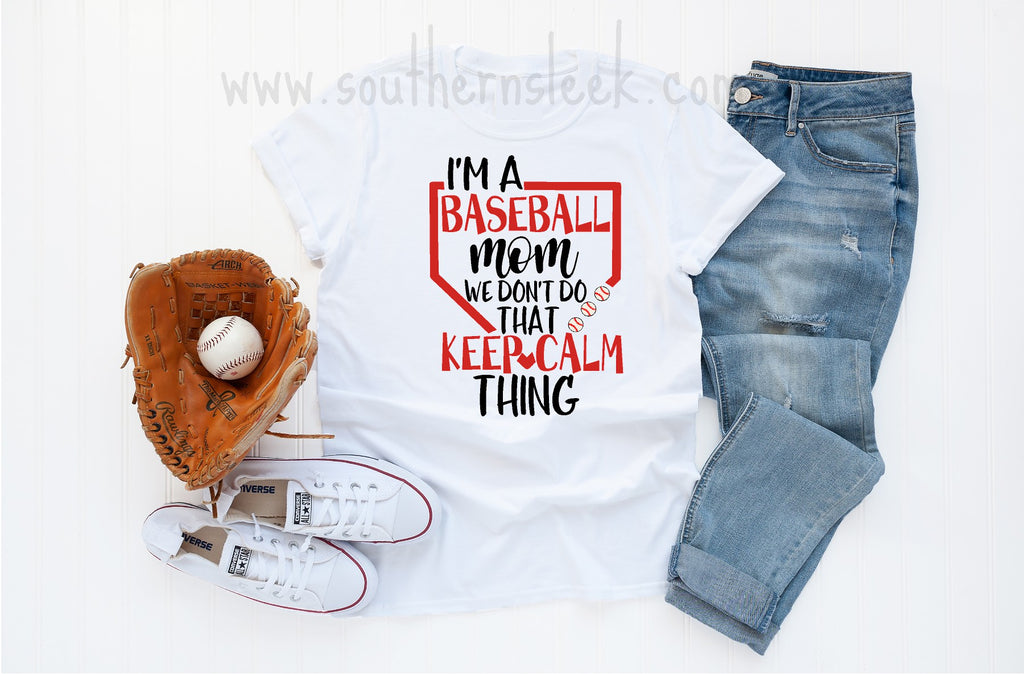 I'm A Baseball Mom We Don't Do That Keep Calm Thing White Shirt