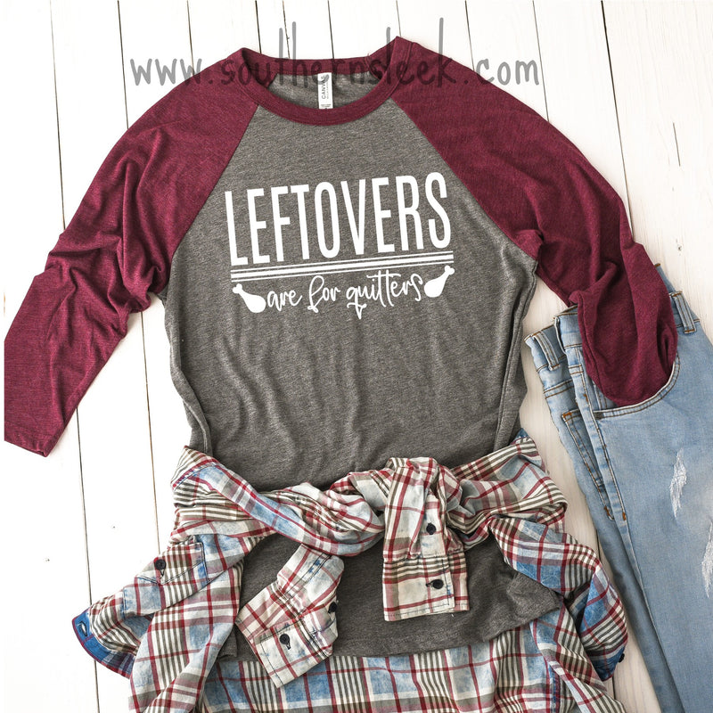 Leftovers Are For Quitters Raglan Shirt