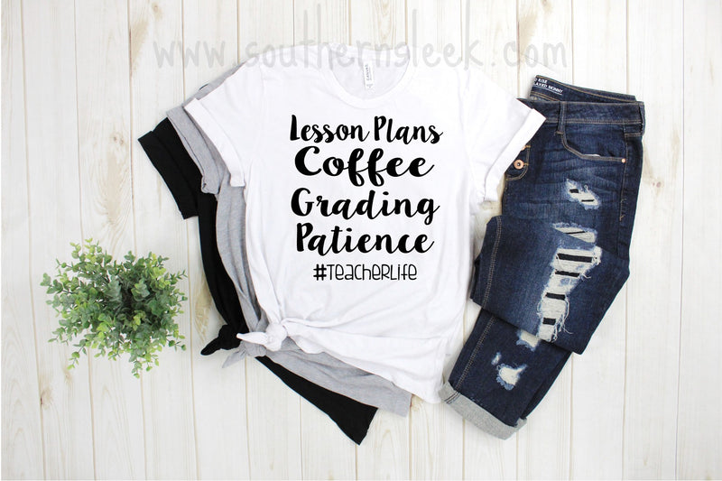Lesson Plans, Coffee, Grading, Patience, #teacherlife Shirt