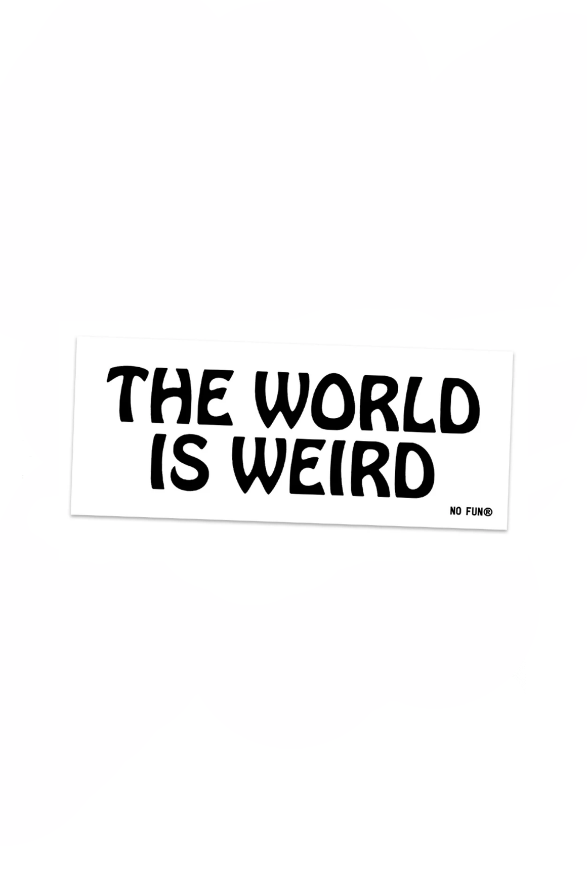The World is Weird Bumper Sticker