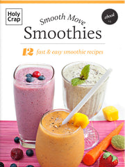 Smooth Move Smoothies: 12 Fast and Easy Smoothie Recipes