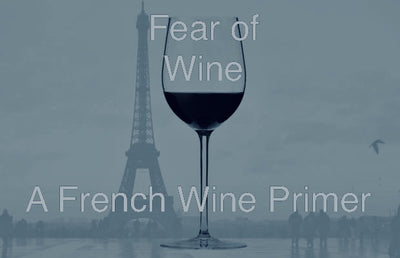 Fear of Wine: A French Wine Primer