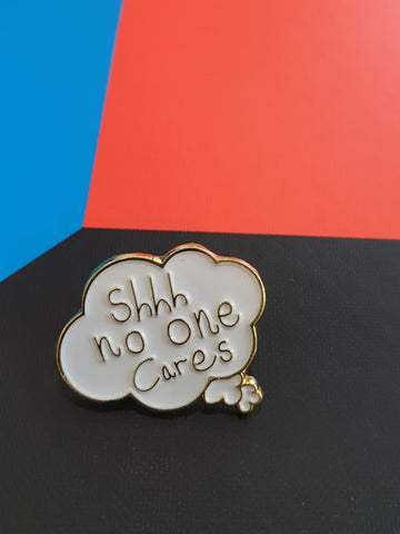 Shh no one cares Pin