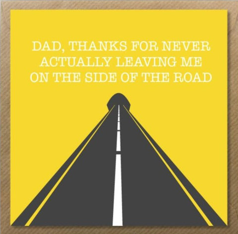 Dad, Thanks For Never Actually Leaving Me On The Side of The Road - Greeting Card