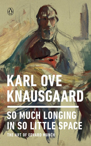 So Much Longing, So Little Space: The Art of Edvard Munch