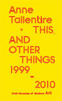 Anne Tallentire: This and Other Things 1999 -2010