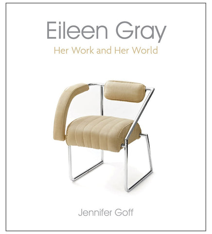 Eileen Gray: Her Work and Her World by Jennifer Goff