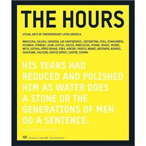 The Hours: Visual Arts of Contemporary Latin America