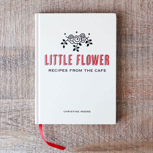 Little Flower: Recipes from the Cafe
