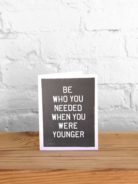 Be Who You Needed Card - Old Try