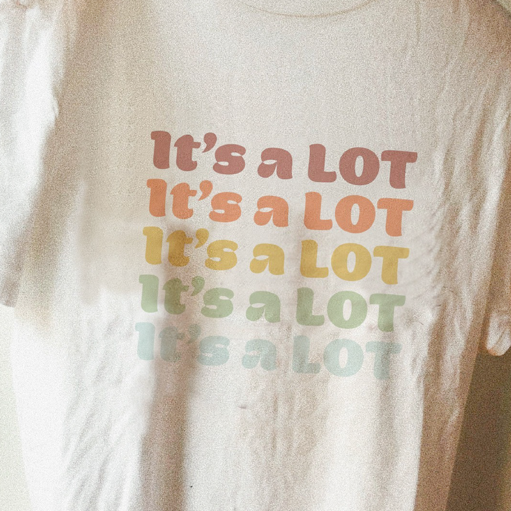 IT'S A LOT | screen printed tee