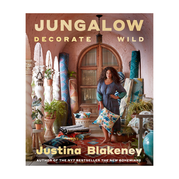 JUNGALOW: DECORATE THE WILD | Justina Blakeney