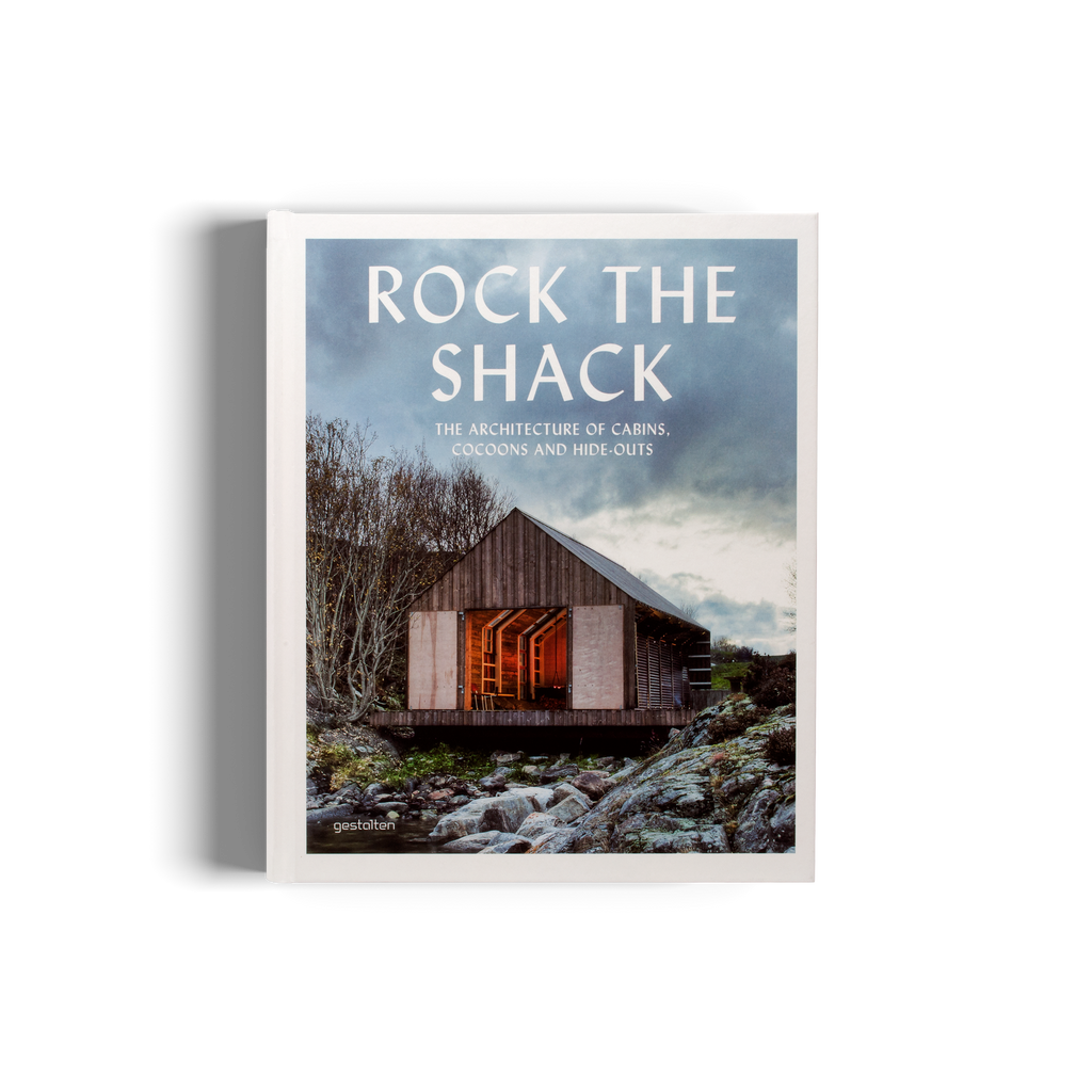 ROCK THE SHACK | The Architecture of Cabins, Cocoons, and Hide-outs