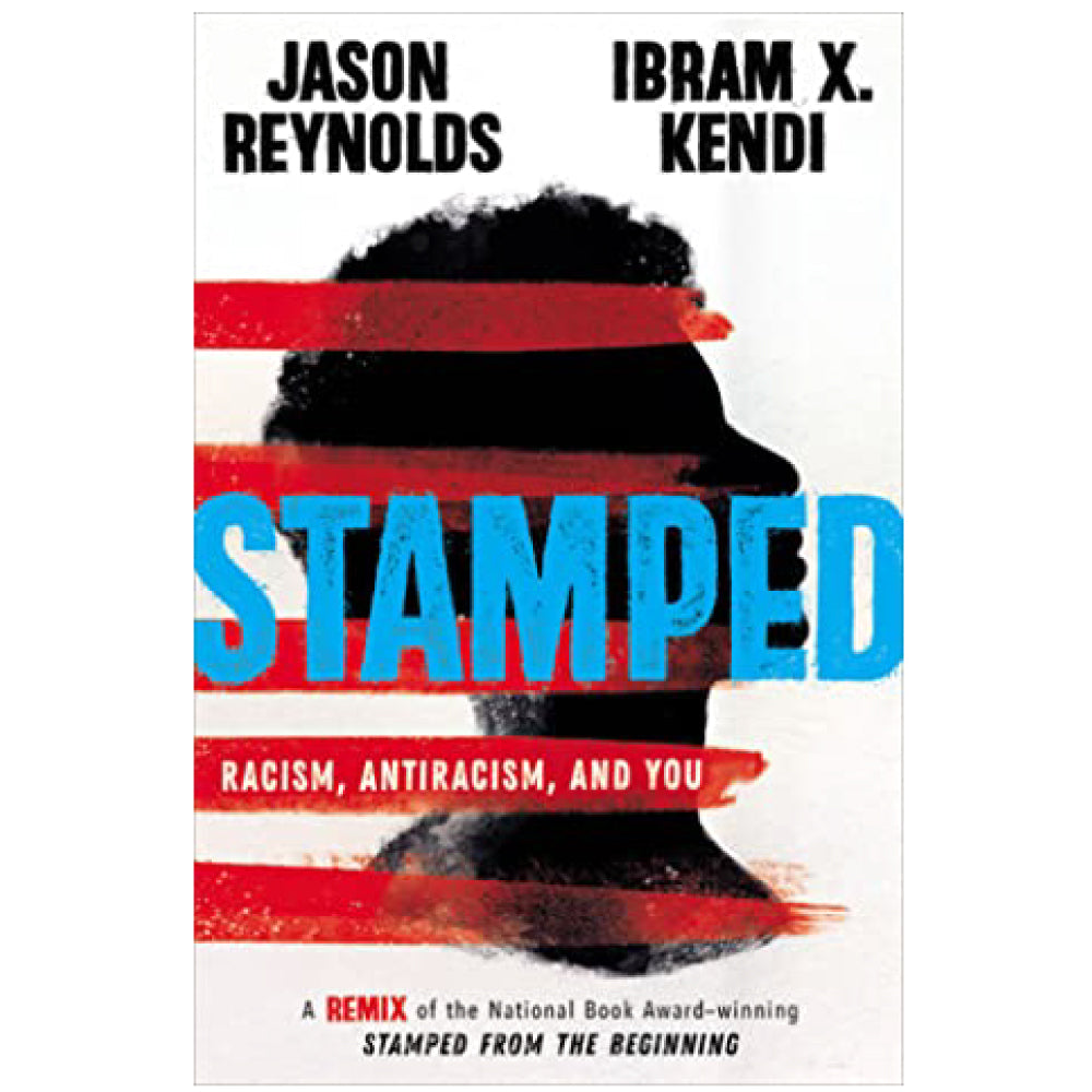 STAMPED: RACISM, ANTIRACISM, AND YOU | Jason Reynolds & Ibram X. Kendi