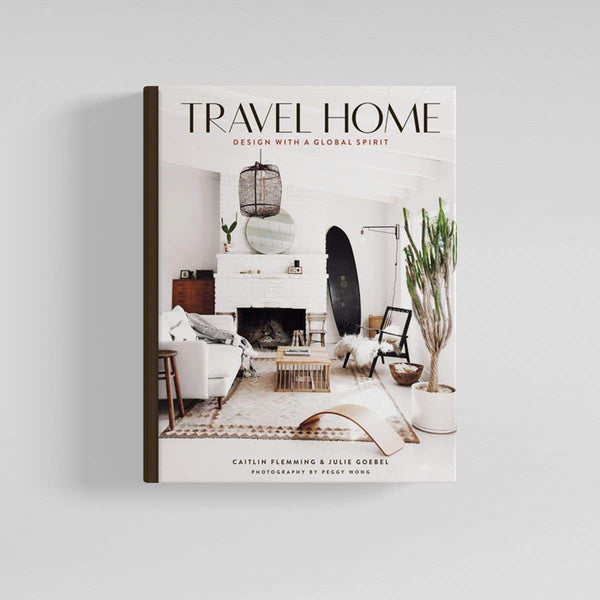 TRAVEL HOME DESIGN WITH A GLOBAL SPIRIT | Caitlin Flemming & Julie Goebel