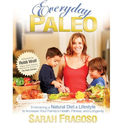 Everyday Paleo by Sarah Fragoso, Robb Wolf