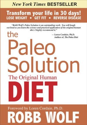 The Paleo Solution The Original Human Diet by Robb Wolf, Loren Cordain