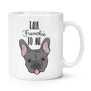 Talk Frenchie To Me French Bulldog 10oz Mug Funny Dog Coffee Cup