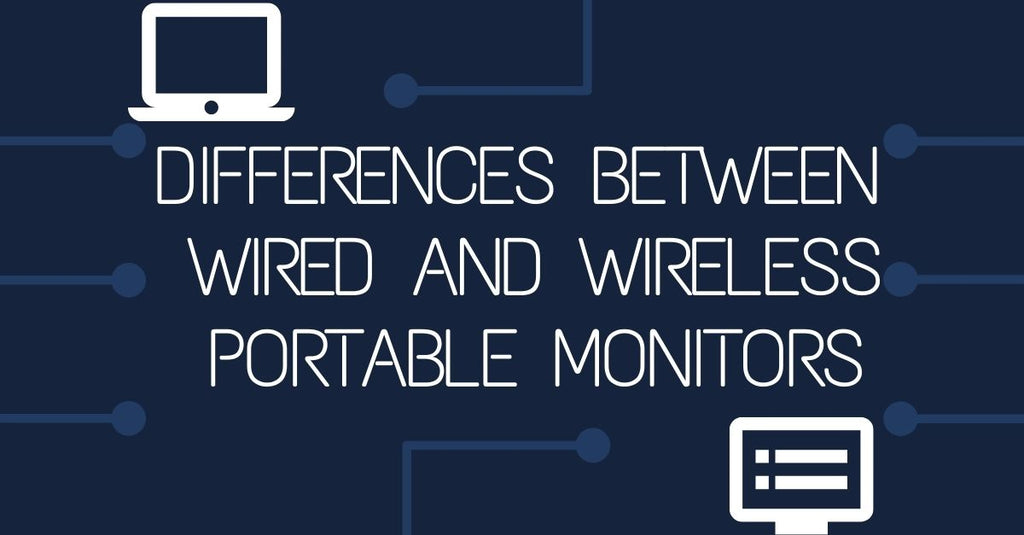 Differences Between Wired and Wireless Portable Monitors