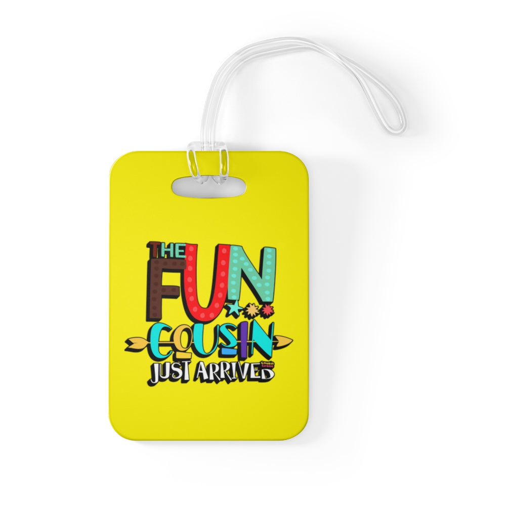 The Fun Cousin Just Arrived - Luggage Tag