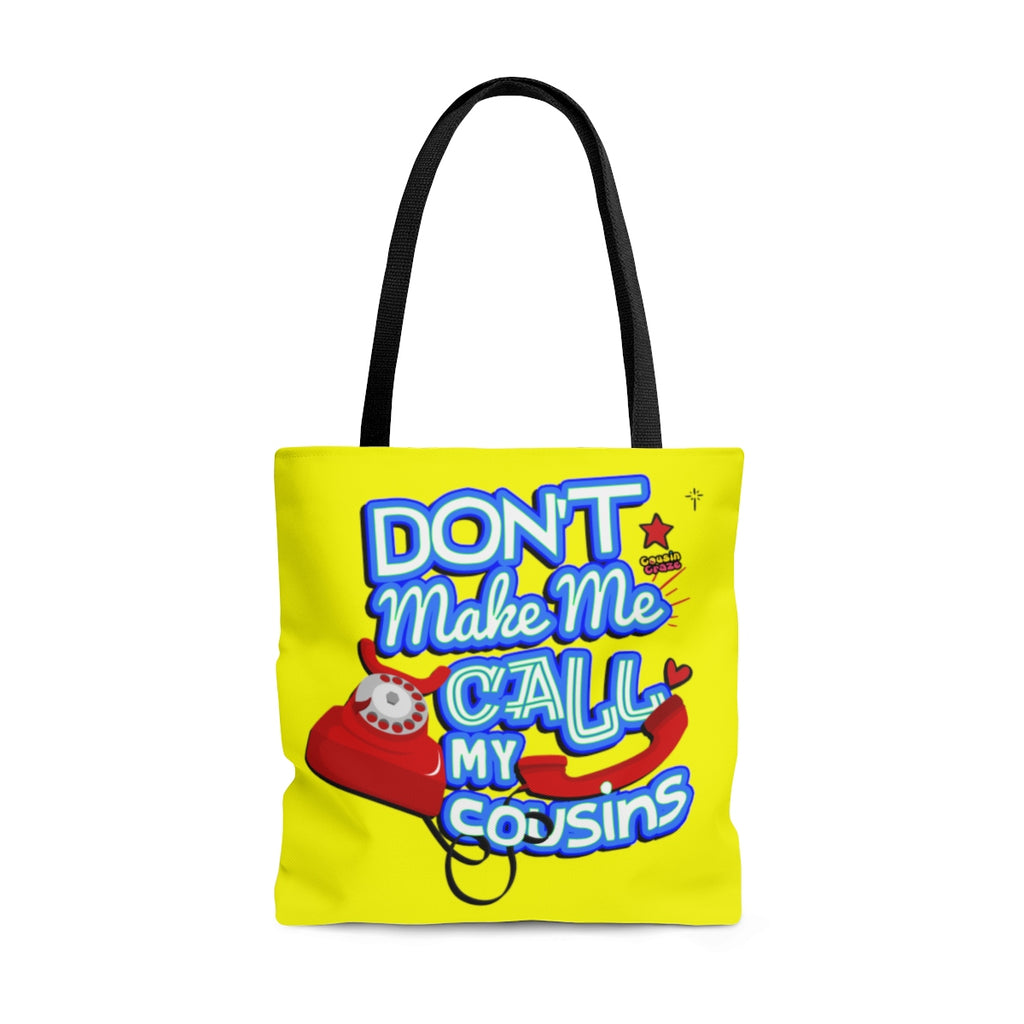 Don't Make Me Call My Cousins Tote Bag
