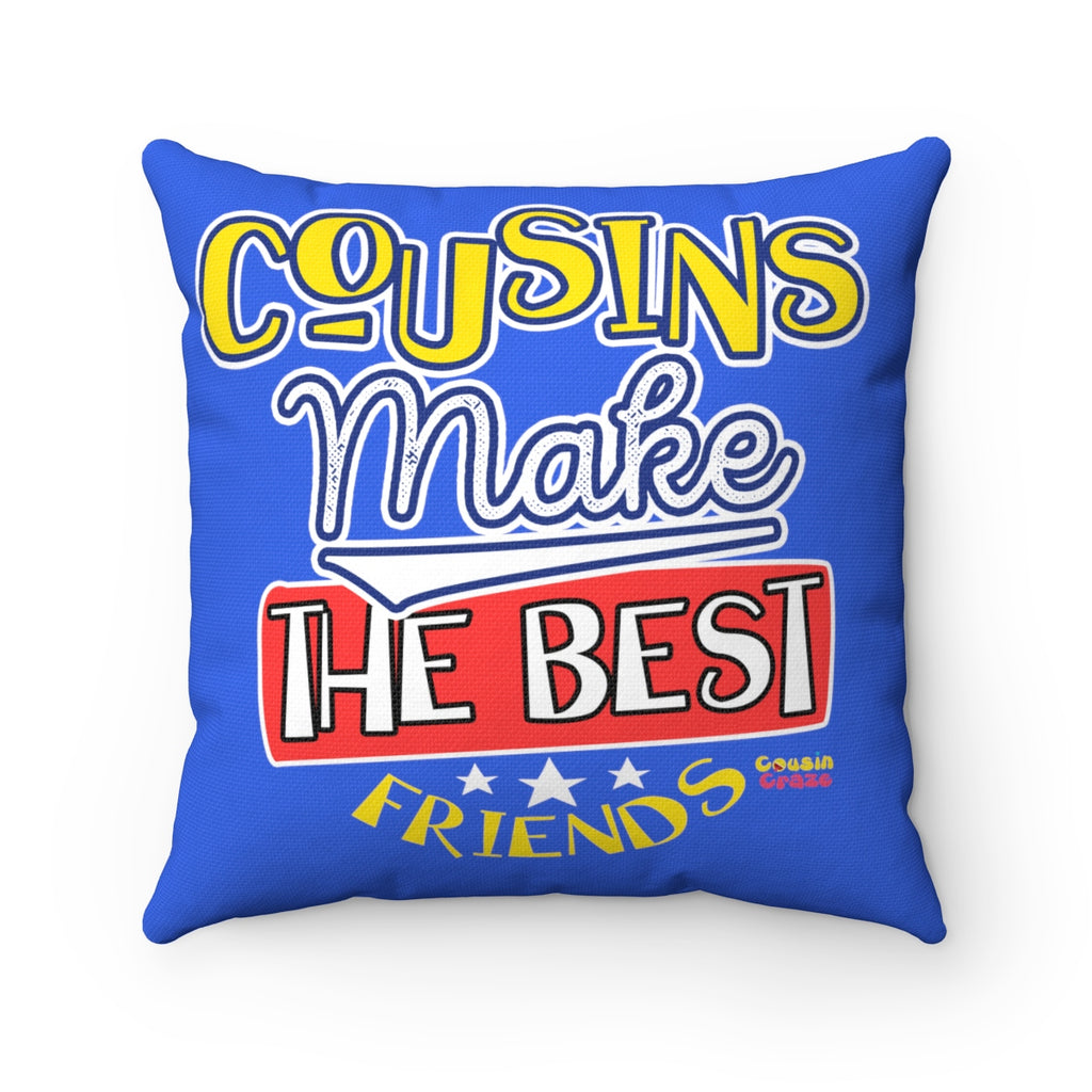 Cousins Make the Best Friends Spun Polyester Square Pillow