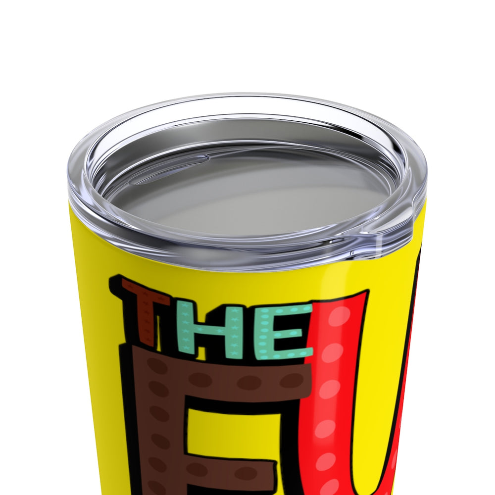The Fun Cousin Just Arrive Tumbler 20oz