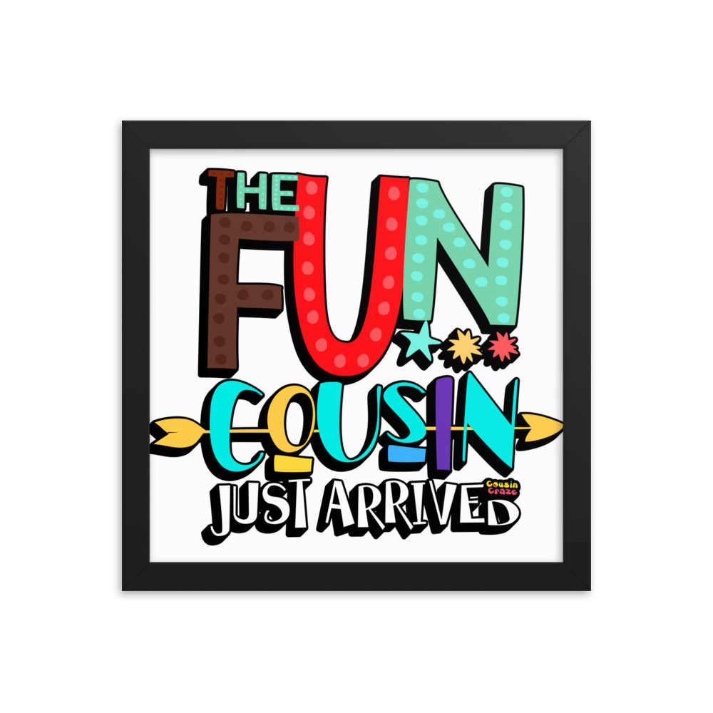 The Fun Cousin Just Arrived - Framed Photo Paper Poster