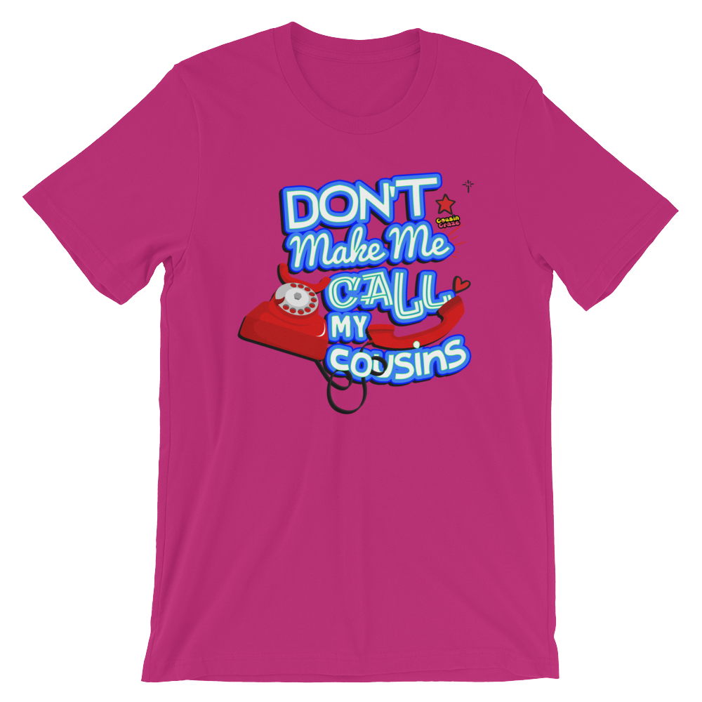 Don't Make Me Call My Cousins - Short-Sleeve Unisex T-Shirt (Adult)
