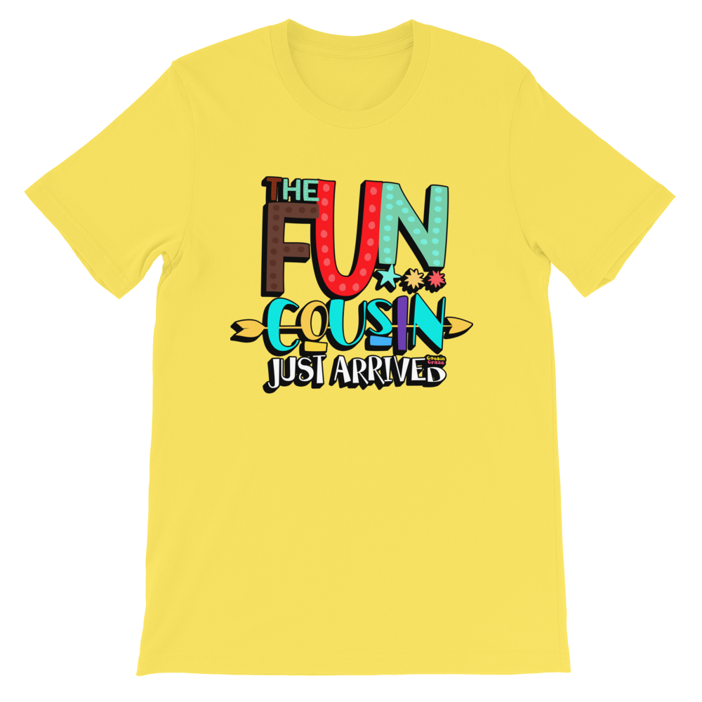 The Fun Cousin Just Arrived Unisex T-Shirt - Adult